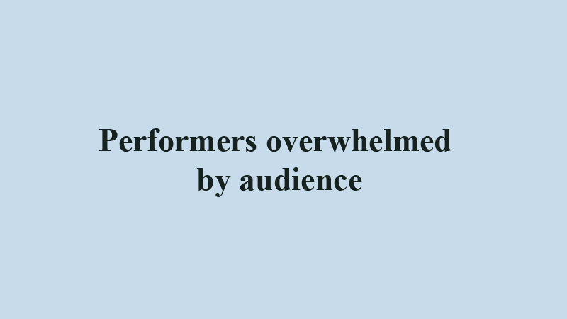 Performers overwhelmed by audience